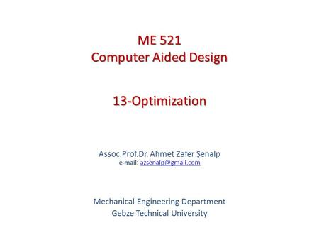 13-Optimization   Assoc.Prof.Dr. Ahmet Zafer Şenalp   Mechanical Engineering Department Gebze Technical.