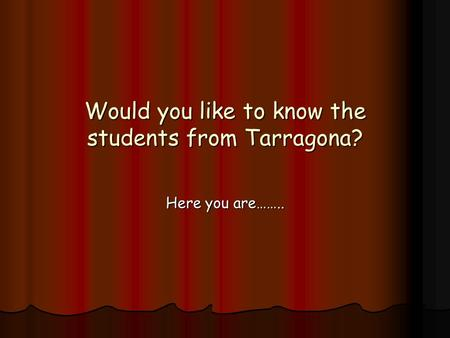 Would you like to know the students from Tarragona?