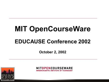 MIT OpenCourseWare EDUCAUSE Conference 2002 October 2, 2002.
