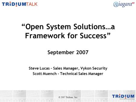 """Open System Solutions…a Framework for Success"" September 2007 Steve Lucas – Sales Manager, Vykon Security Scott Muench - Technical Sales Manager © 2007."