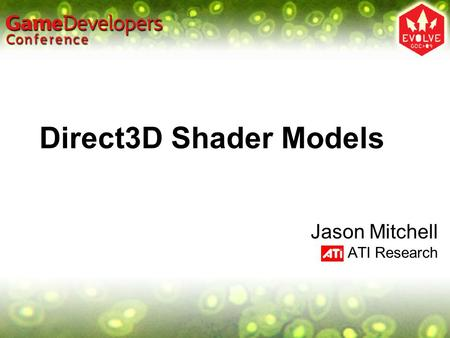 Direct3D Shader Models Jason Mitchell ATI Research.