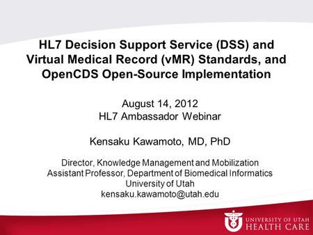 HL7 Decision Support Service (DSS) and Virtual Medical Record (vMR) Standards, and OpenCDS Open-Source Implementation August 14, 2012 HL7 Ambassador.