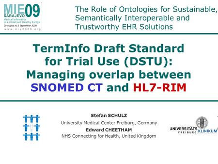 The Role of Ontologies for Sustainable, Semantically Interoperable and Trustworthy EHR Solutions Stefan SCHULZ University Medical Center Freiburg, Germany.