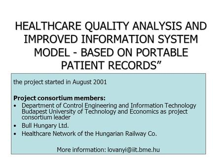 "HEALTHCARE QUALITY ANALYSIS AND IMPROVED INFORMATION SYSTEM MODEL - BASED ON PORTABLE PATIENT RECORDS"" the project started in August 2001 Project consortium."
