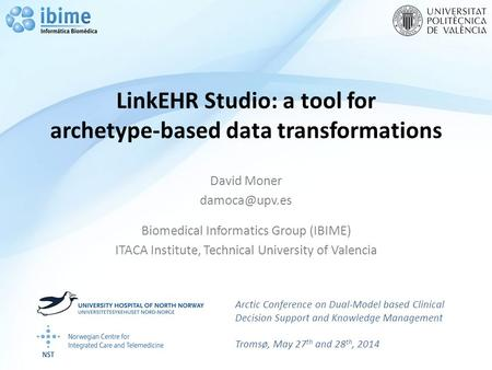 LinkEHR Studio: a tool for archetype-based data transformations David Moner Biomedical Informatics Group (IBIME) ITACA Institute, Technical.