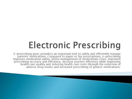 E-prescribing gives providers an important tool to safely and efficiently manage patients' medications. Compared to paper or fax prescriptions, e-prescribing.