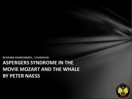 NOVEMIA KHARISWANTI, 2250404540 ASPERGERS SYNDROME IN THE MOVIE MOZART AND THE WHALE BY PETER NAESS.