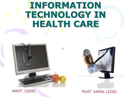 ANKIT (2209) PUJIT KAMAL (2335) CONTENTS 1.INTRODUCTION 2.BENEFITS OF EXECUTION OF DESIRED IT SOLUTION IN FUNCTIONAL AREAS 3.AREAS COVERED BY HIT (HEALTH.