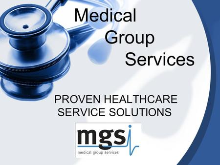 PROVEN HEALTHCARE SERVICE SOLUTIONS Medical Group Services.