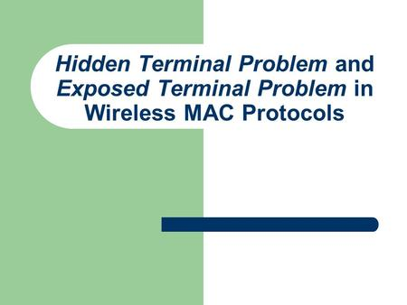 Hidden Terminal Problem and Exposed Terminal Problem in Wireless MAC Protocols.