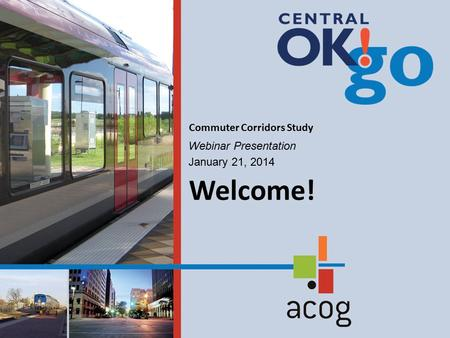 Webinar Presentation January 21, 2014 Commuter Corridors Study Welcome!