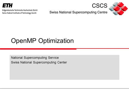 OpenMP Optimization National Supercomputing Service Swiss National Supercomputing Center.