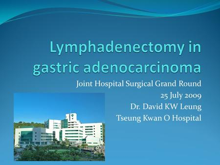 Joint Hospital Surgical Grand Round 25 July 2009 Dr. David KW Leung Tseung Kwan O Hospital.