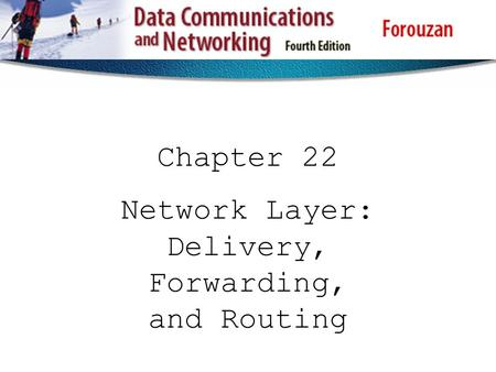 Chapter 22 Network Layer: Delivery, Forwarding, and Routing.