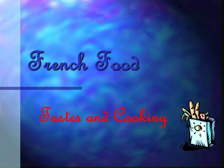 French Food Tastes and Cooking What about the French Food?