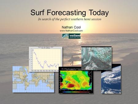 Surf Forecasting Today In search of the perfect southern hemi session Nathan Cool www.NathanCool.com.