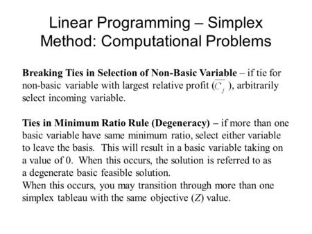 Linear Programming – Simplex Method: Computational Problems Breaking Ties in Selection of Non-Basic Variable – if tie for non-basic variable with largest.
