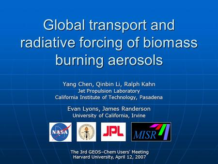 Global transport and radiative forcing of biomass burning aerosols Yang Chen, Qinbin Li, Ralph Kahn Jet Propulsion Laboratory California Institute of Technology,