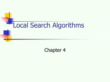 Local Search Algorithms Chapter 4. Outline Hill-climbing search Simulated annealing search Local beam search Genetic algorithms Ant Colony Optimization.