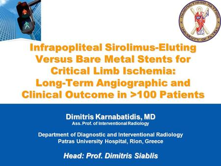 Infrapopliteal Sirolimus-Eluting Versus Bare Metal Stents for Critical Limb Ischemia: Long-Term Angiographic and Clinical Outcome in >100 Patients Dimitris.