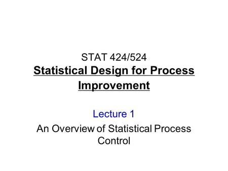 STAT 424/524 <strong>Statistical</strong> Design for Process Improvement