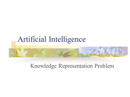 Artificial Intelligence Knowledge Representation Problem.