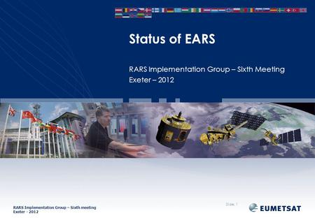 RARS Implementation Group – Sixth meeting Exeter - 2012 RARS Implementation Group – Sixth Meeting Exeter – 2012 Status of EARS Slide: 1.