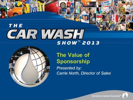 The Value of Sponsorship Presented by: Carrie North, Director of Sales.