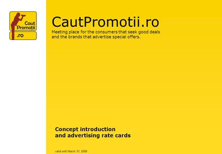 CautPromotii.ro Meeting place for the consumers that seek good deals and the brands that advertise special offers. Concept introduction and advertising.