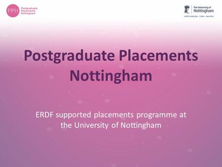 Postgraduate Placements Nottingham ERDF supported placements programme at the University of Nottingham.