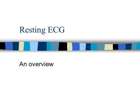 Resting ECG An overview.