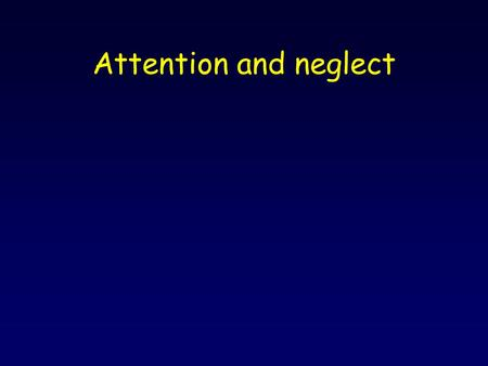Attention and neglect.