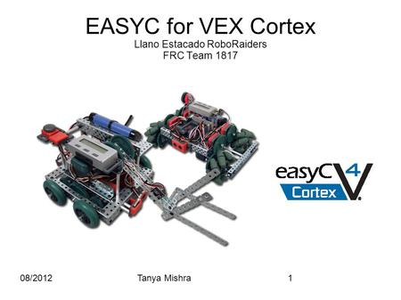 08/2012Tanya Mishra1 EASYC for VEX Cortex Llano Estacado RoboRaiders FRC Team 1817.