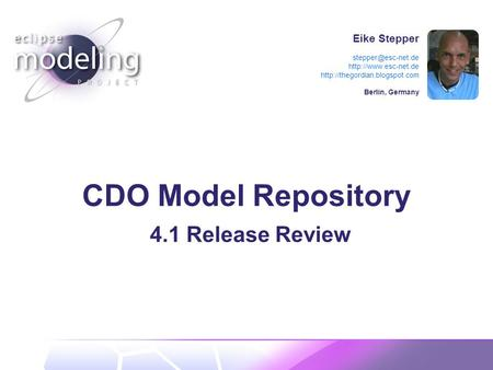 Eike Stepper   Berlin, Germany CDO Model Repository 4.1 Release Review.