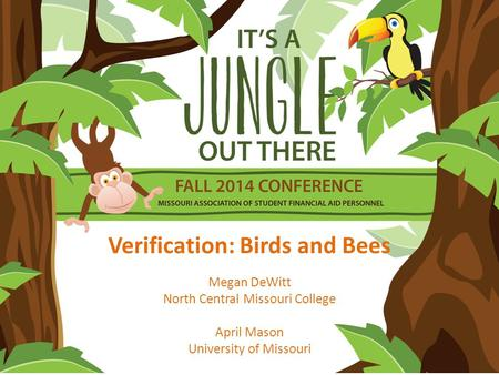 Verification: Birds and Bees Megan DeWitt North Central Missouri College April Mason University of Missouri.