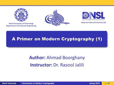 Introduction to Modern Cryptography Sharif University Spring 2015 Data and Network Security Lab Sharif University of Technology Department of Computer.
