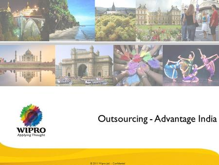 © 2010 Wipro Ltd - Confidential 1 © 2011 Wipro Ltd - Confidential Outsourcing - Advantage India.