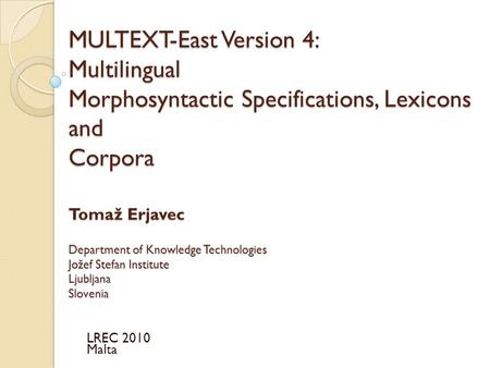 MULTEXT-East Version 4: Multilingual Morphosyntactic Specifications, Lexicons and Corpora Tomaž Erjavec Department of Knowledge Technologies Jožef.