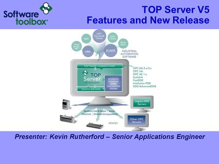 TOP Server V5 Features and New Release Presenter: Kevin Rutherford – Senior Applications Engineer.