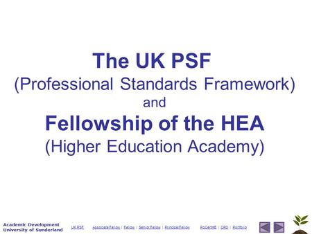 Academic Development University of Sunderland Associate Fellow Associate Fellow | Fellow | Senior Fellow | Principal FellowFellowSenior FellowPrincipal.
