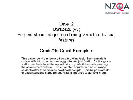 Level 2 US12426 (v3) Present static images combining verbal and visual features Credit/No Credit Exemplars This power point can be used as a teaching tool.
