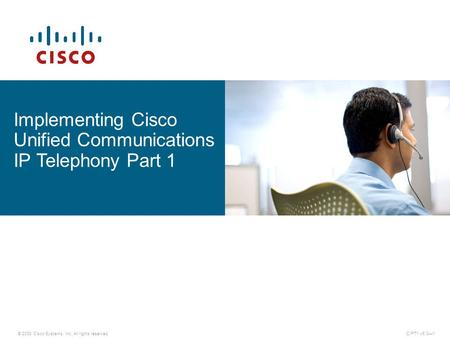 © 2008 Cisco Systems, Inc. All rights reserved.CIPT1 v6.0—1 Implementing Cisco Unified Communications IP Telephony Part 1.