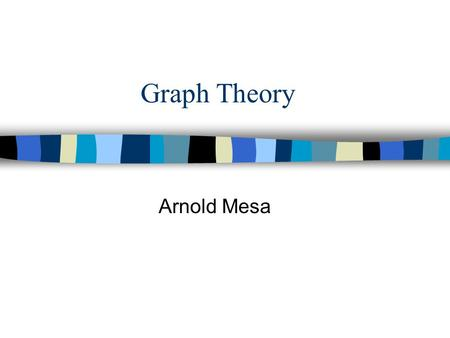 Graph Theory Arnold Mesa. Basic Concepts n A graph G = (V,E) is defined by a set of vertices and edges v3 v1 v2Vertex (v1) Edge (e1) A Graph with 3 vertices.