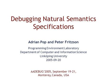 Debugging Natural Semantics Specifications Adrian Pop and Peter Fritzson Programming Environment Laboratory Department of Computer and Information Science.