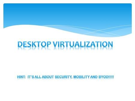  What Is Desktop Virtualization?  How Does Application Virtualization Help?  How does V3 Systems help?  Getting Started AGENDA.
