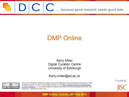 … because good research needs good data DMP Online, Lincoln, 28 th Feb 2013 DMP Online Kerry Miller Digital Curation Centre University of Edinburgh