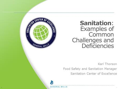 1 1 Sanitation: Examples of Common Challenges and Deficiencies Karl Thorson Food Safety and Sanitation Manager Sanitation Center of Excellence.