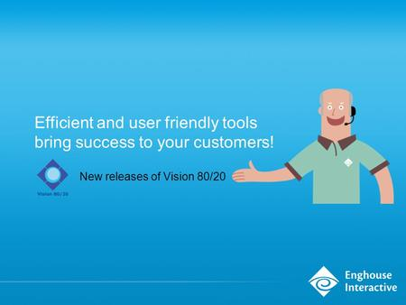Efficient and user friendly tools bring success to your customers! New releases of Vision 80/20.