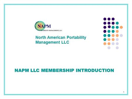 North American Portability Management LLC 1 NAPM LLC MEMBERSHIP INTRODUCTION.