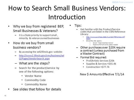 IMSA Procurement V3 How to Search Small Business Vendors: Introduction Why we buy from registered BEP, Small Businesses & Veterans? – It is a State priority.